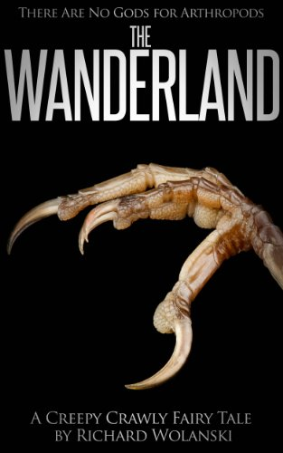 The Wanderland (There are No Gods for Arthropods (Book #2))