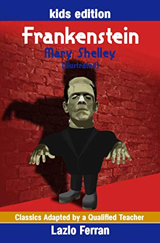 Frankenstein (Illustrated) for kids: Adapted for kids aged 9-11 Grades 4-7, Key Stages 2 and 3 by Lazlo Ferran (Classics Adapted by a Qualified Teacher Book 13) (English Edition)