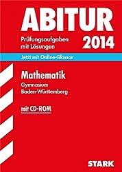Abitur-Prüfungsaufgaben Gymnasium Baden-Württemberg. Mit Lösungen / Mathematik mit CD-ROM 2014: Jetzt mit Online-Glossar, Original-Prüfungsaufgaben