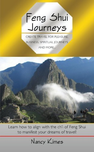 Feng Shui Journeys: Create Travel for Pleasure, Business, Spiritual Journeys and more. . . by Nancy Kimes (2009-08-20)