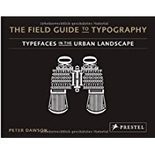 The Field Guide to Typography: Typefaces in the Urban Landscape by Dawson, Peter (2013) Hardcover