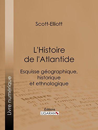 Lire en ligne L'Histoire de l'Atlantide: Esquisse géographique, historique et ethnologique pdf, epub ebook