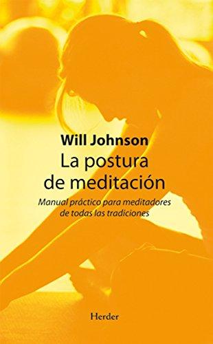 La postura de meditación: Manual practico para meditadores de todas las tradiciones por Will Johnson