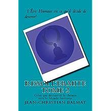 Rissoi l Ermite, Celui qui decouvrit le chemin vers le Monde Interieur. Tome 2 (Les trois visages de l'Homme Spirituel t. 6)