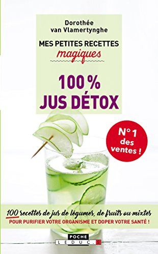 Mes petites recettes magiques 100% jus détox : 100 recettes de jus de légumes, de fruits ou mixtes pour purifier votre organisme et doper votre santé ! par Dorothée Van Vlamertynghe