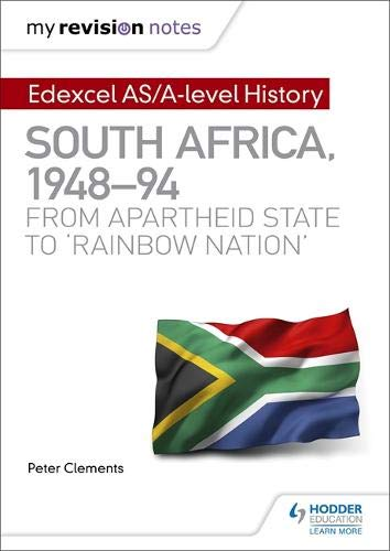 My Revision Notes: Edexcel AS/A-level History South Africa, 1948-94: from apartheid state to 'rainbow nation'