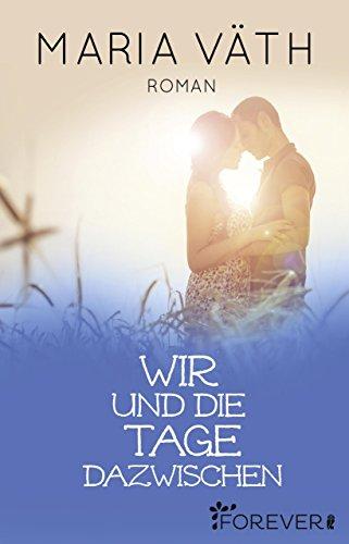 Wir und die Tage dazwischen: Roman (Anette & Mick 2)