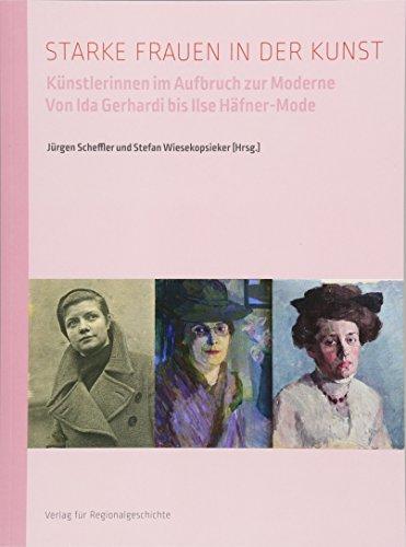 Starke Frauen in der Kunst: Künstlerinnen im Aufbruch zur Moderne