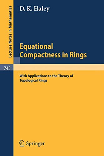 Equational Compactness in Rings: With Applications to the Theory of Topological Rings (Lecture Notes in Mathematics (745), Band 745)