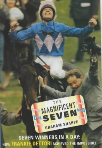 The Magnificent Seven: Seven Winners in a Day - How Frankie Dettori Achived the Impossible por Graham Sharpe