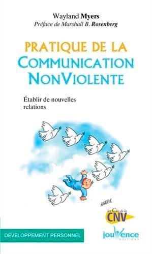 Pratique de la Communication Non Violente : Etablir de nouvelles relations par Wayland Myers