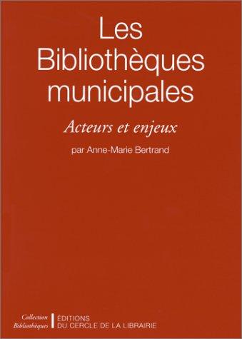 Les bibliothèques municipales: Acteurs et enjeux par Anne-Marie Bertrand