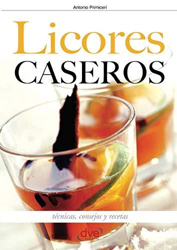 Licores caseros - Técnicas, consejos y recetas por Antonio Primiceri