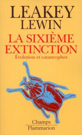 LA SIXIEME EXTINCTION. Evolution et catastrophes