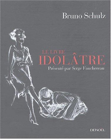 Le Livre idolâtre par Bruno Schulz