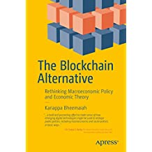 The Blockchain Alternative: Rethinking Macroeconomic Policy and Economic Theory