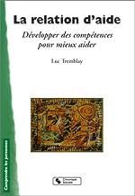 La Relation d'aide - Développer des compétences pour mieux aider de Luc Tremblay