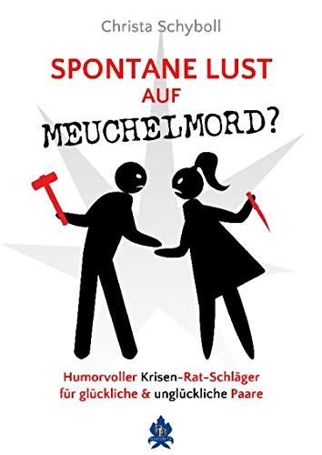 Spontane Lust auf Meuchelmord?: Humorvoller Krisen-Rat-Schläger für glückliche und unglückliche Paare
