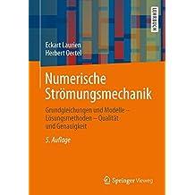 Numerische Strömungsmechanik: Grundgleichungen und Modelle - Lösungsmethoden - Qualität und Genauigkeit