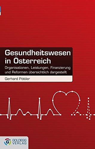 Gesundheitswesen in Österreich. Organisationen, Leistungen, Finanzierung und Reformen übersichtlich dargestellt