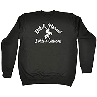 123t Funny Sweatshirt - Btch Please I Ride A Unicorn Sweater Jumper Sweatshirts with Ancon Mythical Horse Pony Riding Sayings Novelty Sweats for Men Womens Saying Jumpers Slogan