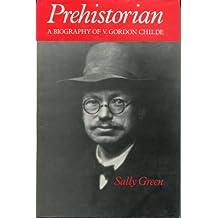 Prehistorian: Biography of V.Gordon Childe