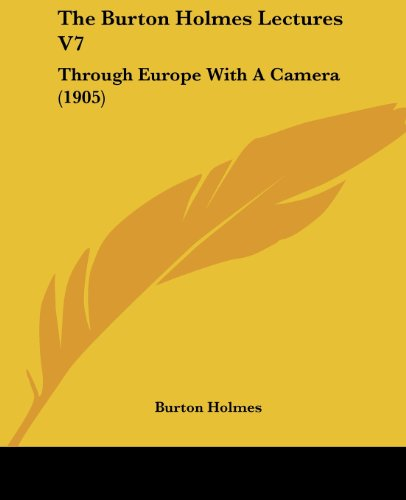 The Burton Holmes Lectures V7: Through Europe with a Camera (1905)