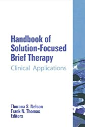 Handbook of Solution-Focused Brief Therapy: Clinical Applications (The Haworth Handbook Series in Psychotherapy)