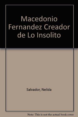 Macedonio Fernandez Creador de Lo Insolito por Nelida Salvador