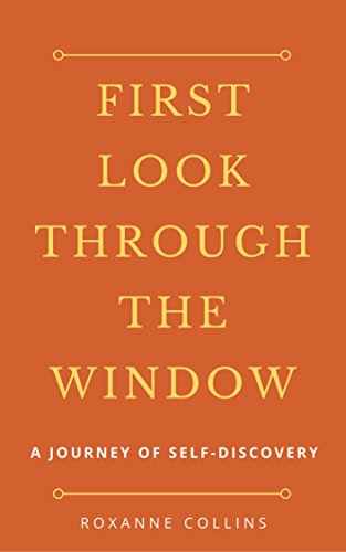 Book cover image for First Look Through the Window: A Journey of Self-Discovery