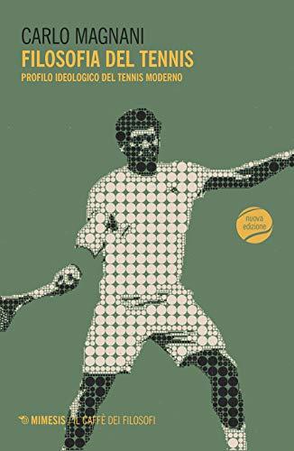 Filosofia del tennis. Profilo ideologico del tennis moderno (Il caffè dei filosofi) por Carlo Magnani