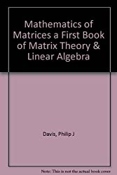 Mathematics of Matrices a First Book of Matrix Theory & Linear Algebra