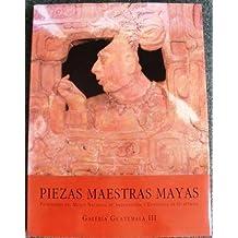 Piezas Maestras Mayas/ Mayan Masterful Pieces: Patrimonio Del Museo Nacional De Arqueologia Y Etnologia De Guatemala
