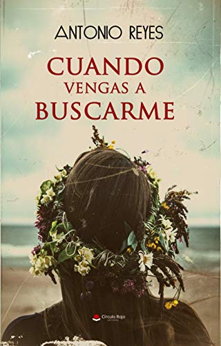 Cuando vengas a buscarme (Novela) por Antonio Reyes