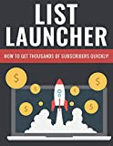 List Launcher - The Money Is In The List: How To Get Thousands Of Subscribers Quickly (English Edition)