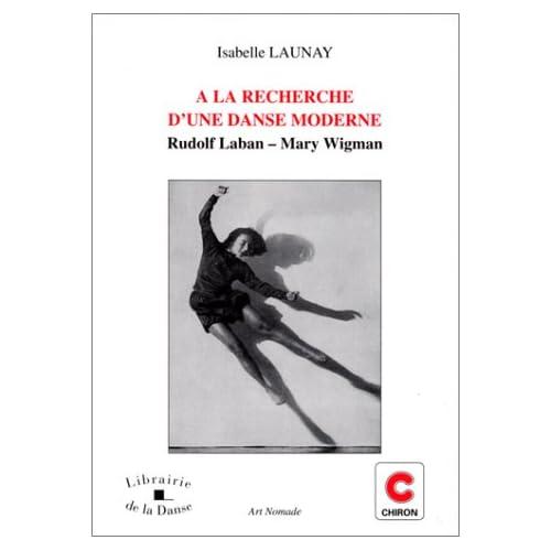 À la recherche d'une danse moderne : Rudolf Laban, Mary Wigman