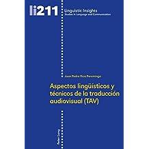 Aspectos lingüísticos y técnicos de la traducción audiovisual (TAV) (Linguistic Insights)