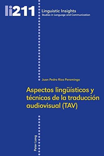 Aspectos Lingueisticos y Tecnicos de la Traduccion Audiovisual (Tav) (Linguistic Insights) por Juan Pedro Rica Peromingo