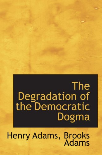 The Degradation of the Democratic Dogma