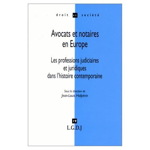 Avocats et notaires en Europe : Les professions judiciaires et juridiques dans l'histoire contemporaine