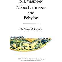 Nebuchadrezzar and Babylon: The Schweich Lectures of The British Academy 1983 (Schweich Lectures on Biblical Archaeology)