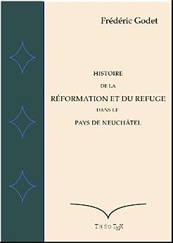 Histoire de la Réformation et du Refuge dans le Pays de Neuchâtel par [Godet, Frédéric]