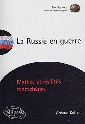 La Russie en guerre : Mythes et réalités tchétchènes
