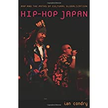 Hip-Hop Japan: Rap and the Paths of Cultural Globalization