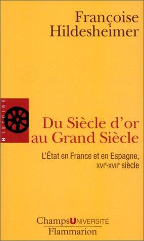 Du Siècle d'or au Grand Siècle. : L'Etat en France et en Espagne, XVIème-XVIIème siècle