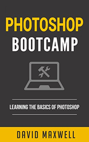 Photoshop: Bootcamp - Beginner's Guide for Photoshop - Digital Photography, Photo Editing, Color Grading & Graphic Design (Adobe Photoshop, World Class Photos, Basics)
