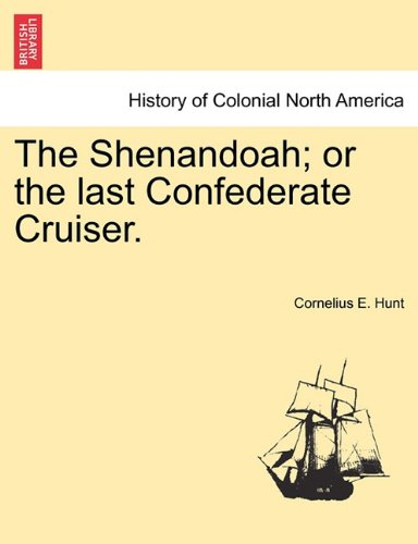 The Shenandoah; or the last Confederate Cruiser.