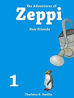 The Adventures of Zeppi - A Penguin Story - #1 New Friends by [Omillin, Charlotte K.]