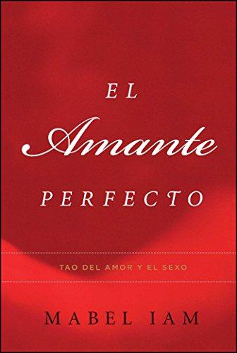 El Amante Perfecto: Tao del amor y el sexo (Atria Espanol)