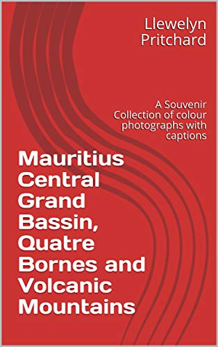Mauritius Central Grand Bassin, Quatre Bornes and Volcanic Mountains: A Souvenir Collection of colour photographs with captions (Photo Albums Book 12) (English Edition) por Llewelyn Pritchard